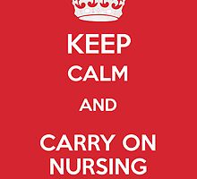 Keep Calm and carry on Nursing by TheJellyBean