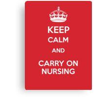 Keep Calm and carry on Nursing Canvas Print