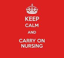 Keep Calm and carry on Nursing Unisex T-Shirt