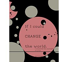 If I Could Change The World Photographic Print