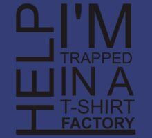 HELP! I'm trapped in a t-shirt factory by indydegrees1