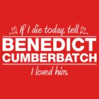 Benedict Cumberbatch - &quot;If I Die&quot; Series (White) by huckblade