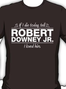 "Robert Downey Jr. - ""If I Die"" Series (White) T-Shirt"