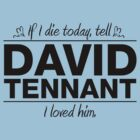 "David Tennant - ""If I Die"" Series (Black) by huckblade"