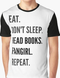 EAT, DON'T SLEEP, READ BOOKS, FANGIRL, REPEAT Graphic T-Shirt
