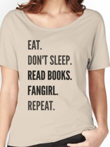 EAT, DON'T SLEEP, READ BOOKS, FANGIRL, REPEAT Women's Relaxed Fit T-Shirt