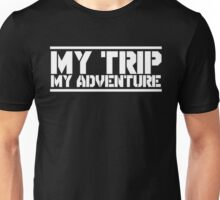 my trip my adventure Unisex T-Shirt