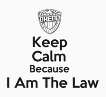 Keep Calm Because I Am The Law  by PopCultFanatics