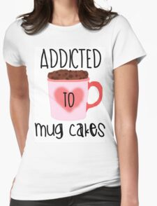 Addicted to Mug Cakes Womens Fitted T-Shirt