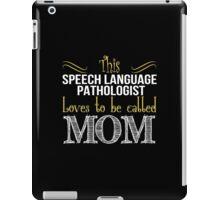 This Speech Language Pathologist Loves To Be Called Mom - Tshirts & Accessories iPad Case/Skin