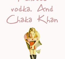Vodka and Chaka Khan. by Lisa Briggs