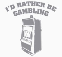 I'd Rather Be Gambling by FunniestSayings