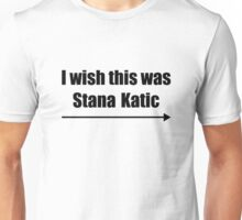 'I wish this was Stana Katic →' BLACK Unisex T-Shirt