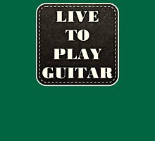 Live to play Guitar Unisex T-Shirt