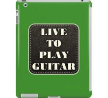 Live to play Guitar iPad Case/Skin
