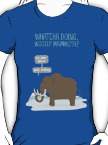 Whatcha doing, wooly mammoth? T-Shirt