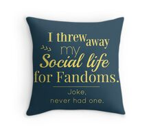 I threw away my social life for fandoms... jk never had one Throw Pillow