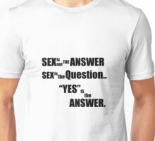 Sex is not the answer  Unisex T-Shirt