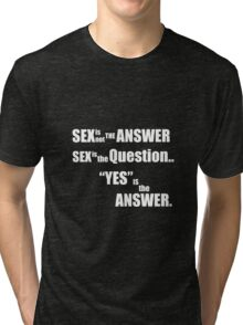 Sex is not the answer  Tri-blend T-Shirt