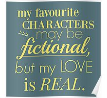 my favourite characters may be fictional, but my love is real Poster