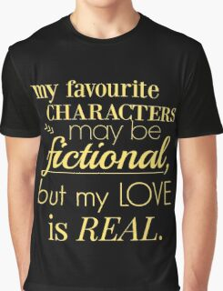 my favourite characters may be fictional, but my love is real Graphic T-Shirt