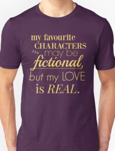 my favourite characters may be fictional, but my love is real Unisex T-Shirt