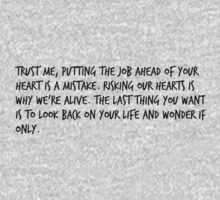 """Mike Royce's letter: """"Trust me, putting the job ahead of your heart is a mistake. Risking our hearts is why we're alive. The last thing you want is to look back on your life and wonder if only."""" One Piece - Long Sleeve"""