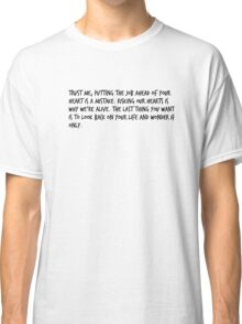 """Mike Royce's letter: """"Trust me, putting the job ahead of your heart is a mistake. Risking our hearts is why we're alive. The last thing you want is to look back on your life and wonder if only."""" Classic T-Shirt"""