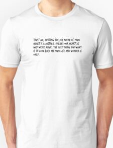 "Mike Royce's letter: ""Trust me, putting the job ahead of your heart is a mistake. Risking our hearts is why we're alive. The last thing you want is to look back on your life and wonder if only."" Unisex T-Shirt"