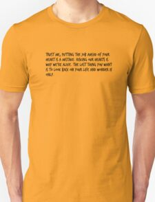 """Mike Royce's letter: """"Trust me, putting the job ahead of your heart is a mistake. Risking our hearts is why we're alive. The last thing you want is to look back on your life and wonder if only."""" T-Shirt"""
