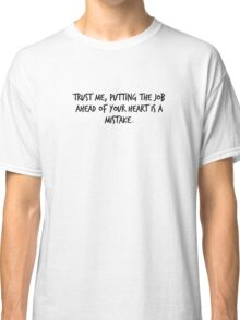"""Mike Royce's letter: """"Trust me, putting the job ahead of your heart is a mistake."""" Classic T-Shirt"""