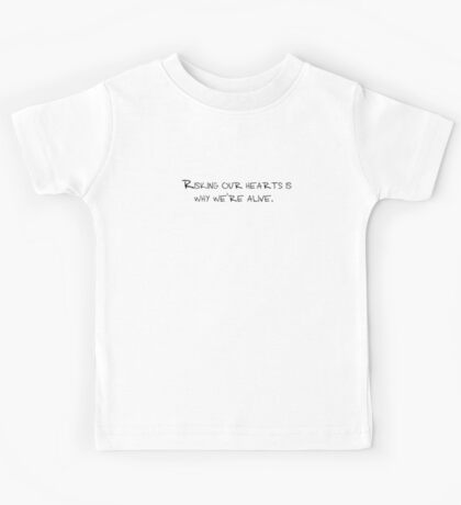 Risking our hearts is why we're alive. Kids Tee
