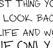 The last thing you want is to look back on your life and wonder if only. Sticker