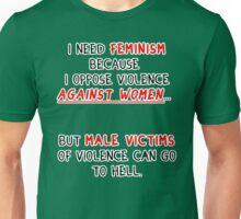 I need feminism because I oppose violence against women Unisex T-Shirt