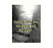 """Jesus, Your are my path and my light."" by Carter L. Shepard Art Print"
