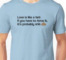 Love Is Like A Fart Unisex T-Shirt