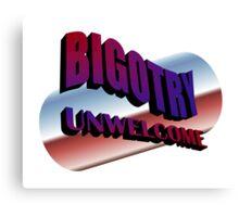 Bigotry Unwelcome Canvas Print