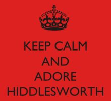 Keep Calm And... Adore Hiddlesworth by BegitaLarcos