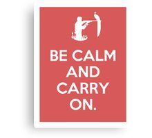 Be calm and carry on. Canvas Print