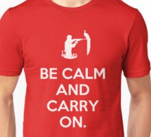 Be calm and carry on. Unisex T-Shirt