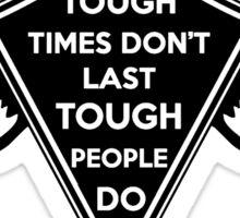 Tough Times don't last... Tough People do! Dark Sticker
