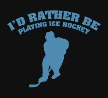 I'd Rather Be Playing Ice Hockey by FunniestSayings