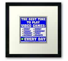 The Best Time To Play Video Games: Every Day Framed Print