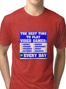 The Best Time To Play Video Games: Every Day Tri-blend T-Shirt