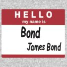 Hello My Name is Bond, James Bond Name Tag by Paul Gitto
