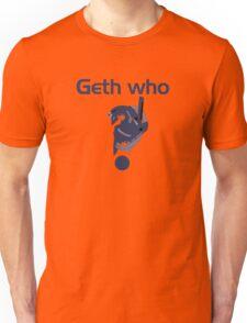 Geth who? Unisex T-Shirt