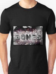 I feel it in my Bones T-Shirt