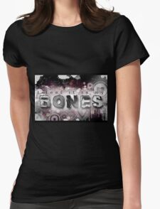 I feel it in my Bones Womens Fitted T-Shirt