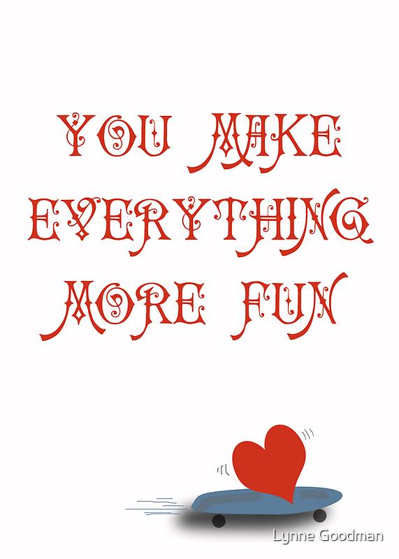 You Make Everything More Fun 1 by Lynne Goodman