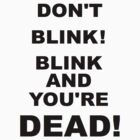 DON'T BLINK! by alexiliadis